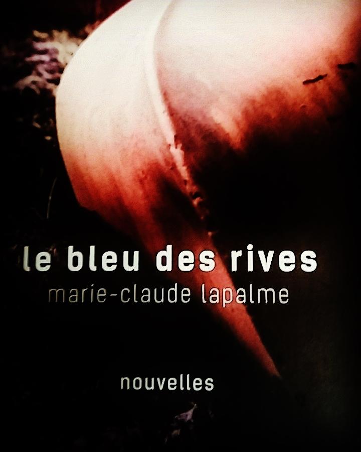 Le_bleu_des_rives__magnifique_recueil_de_nouvelles_sign__Marie-Claude_Lapalme._Nouveaut__automne_2016___ditions_Hamac.__nouvelles__litt_raturequ_b_coise__Hamac__novellas__litt_rature__literature