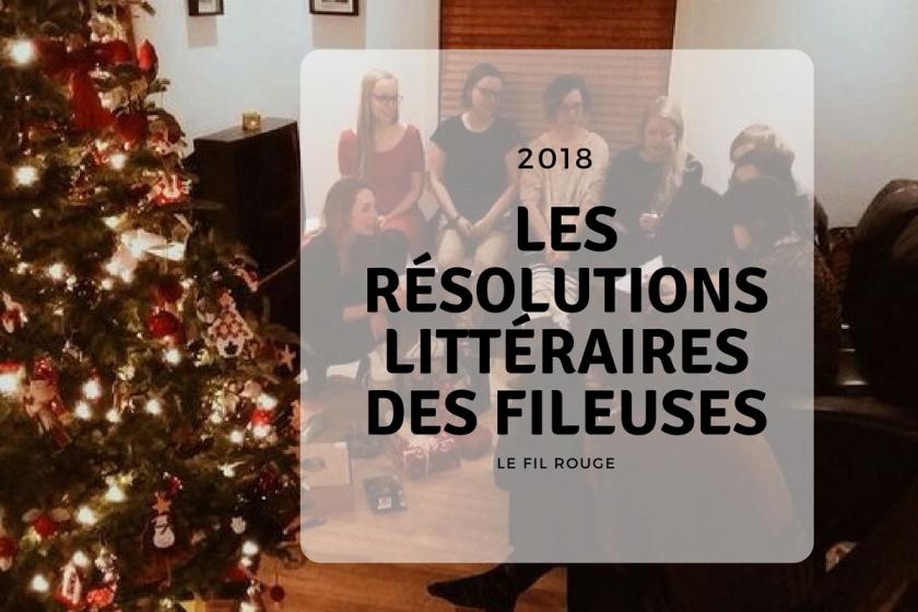 Les résolutions littéraires des fileuses pour 2018, résolutions littéraires, défi littéraire, le fil rouge, le fil rouge lit, les livres qui font du bien, le pouvoir des livres, rituel de lecture, lire mais lire, résolution, 2018, nouvelle année,