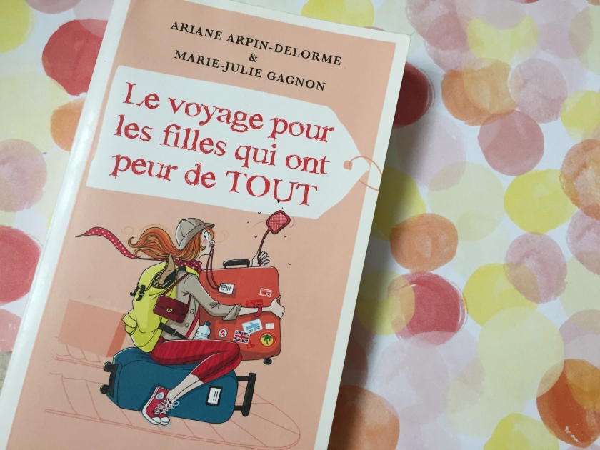 Le voyage pour les filles qui ont peur de tout, Marie-Julie Gagnon, Ariane Arpin-Delorme, Le fil rouge, le fil rouge lit, bibliothérapie, littérature, littérature québécoise, livre de voyage
